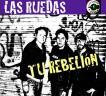 Las Ruedas - Tu rebelion